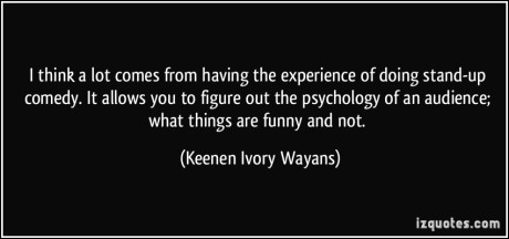 quote-i-think-a-lot-comes-from-having-the-experience-of-doing-stand-up-comedy-it-allows-you-to-figure-keenen-ivory-wayans-194348